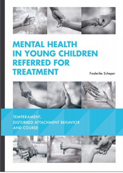 Proefschrift Mental Health In Young Children Referred For Treatment Temperament Disturbed Attachment Behavior And Course Frederike Scheper Kabouterhuis